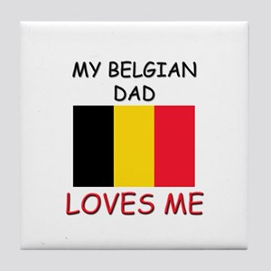 My BELGIAN DAD Loves Me Tile Coaster